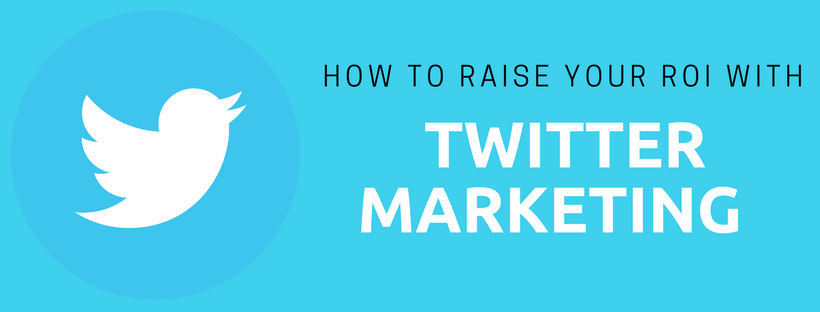 How to Raise your ROI with Twitter Marketing techniques