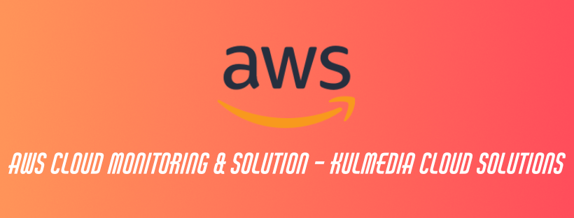 AWS Cloud Monitoring & Solutions – Kulmedia Cloud Solutions