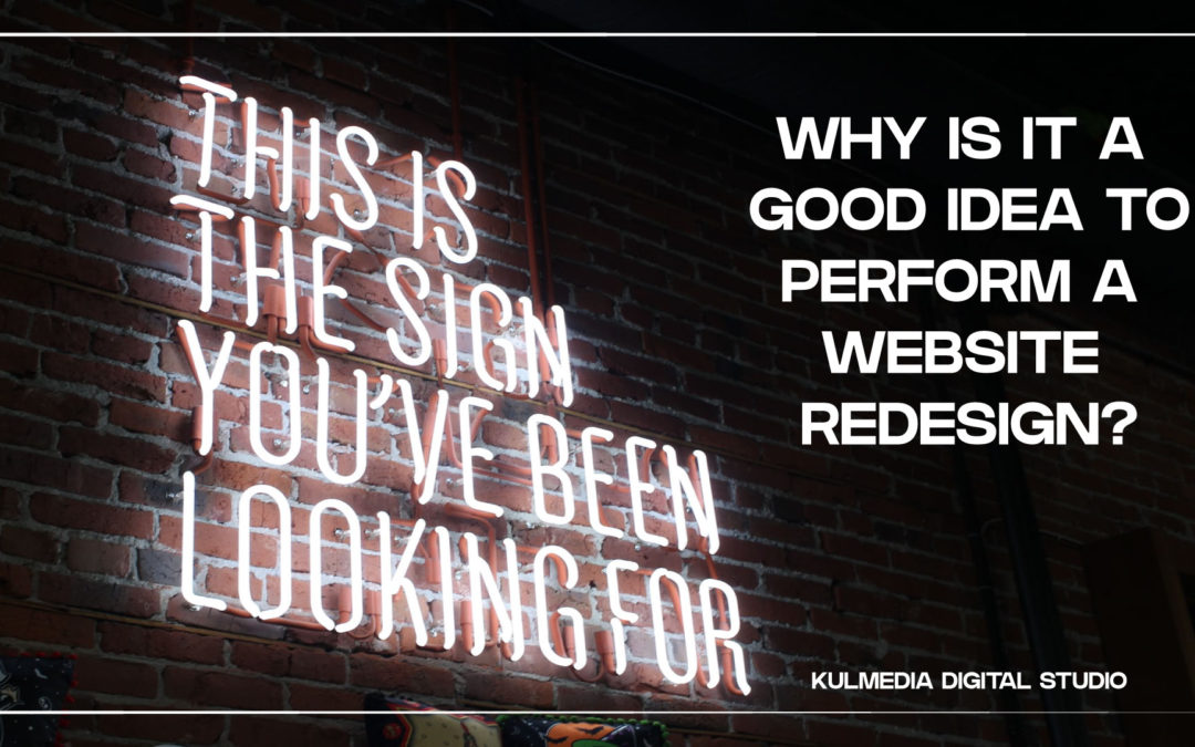 WHY IS IT A GOOD IDEA TO PERFORM A WEBSITE REDESIGN? kulmedia digital studio